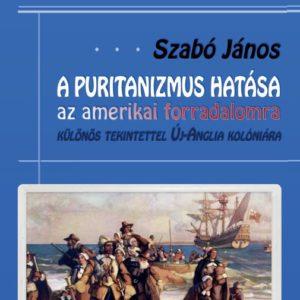 Új tankönyvünk jelent meg: Szabó János: A puritanizmus hatása az amerikai forradalomra